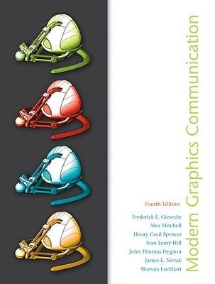 Modern Graphics Communications By Giesecke, Frederick E./ Mitchell, Alva/ Spencer, Henry Cecil/ Dygdon, John Thomas/ Novak, James E.