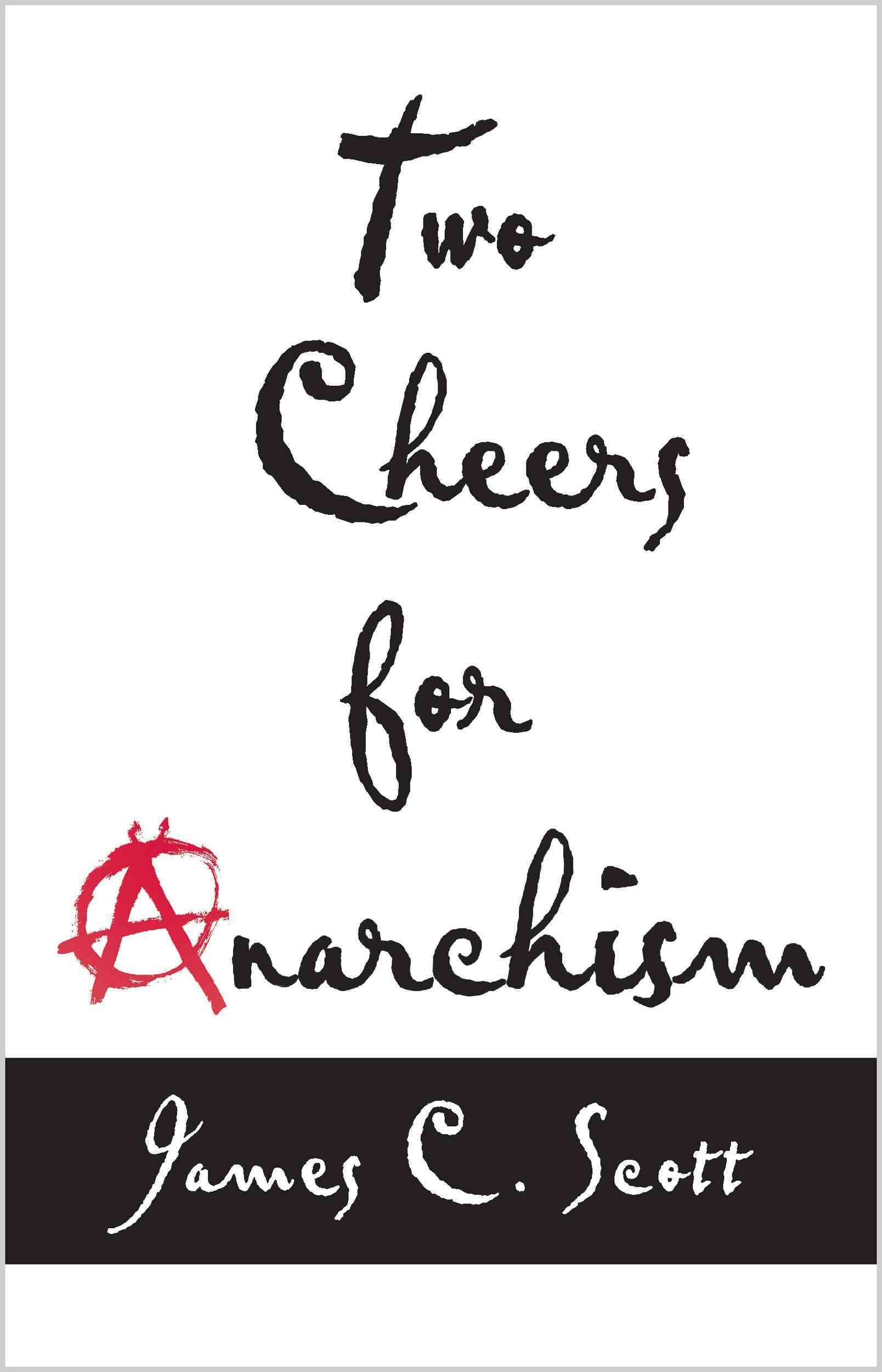 Two Cheers for Anarchism By Scott, James C.